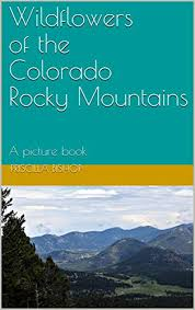Amazon.co.jp: Wildflowers of the Colorado Rocky Mountains: A picture book  (English Edition) eBook: Bishop, Priscilla: Kindle Store