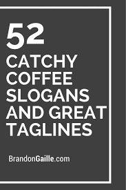 Catchy Vending Machine Slogans New List Of 48 Catchy Coffee Slogans And Great Taglines Tea And Coffee