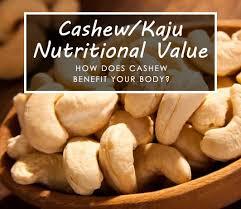 cashew kaju nutritional value how does cashew benefit your body