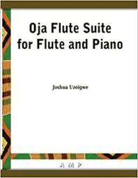 Oja Flute Suite for Flute and Piano: Joshua Uzoigwe, Wendy Hymes, Fred  Onovwerosuoke, Fred Onovwerosuoke: Amazon.com: Books