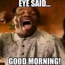 funny-good-morning-meme-8.jpg via Relatably.com