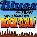 Blues Had a Baby: And Its Name Was Rock & Roll