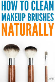 how to clean makeup brushes naturally dirty makeup brushes ruin your look and s