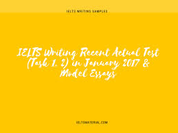 ielts writing actual test task in model essays ielts writing recent actual test task 1 2 in 2017 model