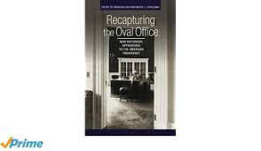 recapturing oval office. Recapturing The Oval Office: New Historical Approaches To American  Presidency (Miller Center Of Public Affairs Books): Brian Balogh, Bruce J. Schulman, Recapturing Oval Office N