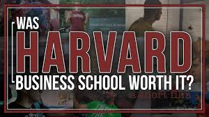 was harvard business school worth it was harvard business school worth it