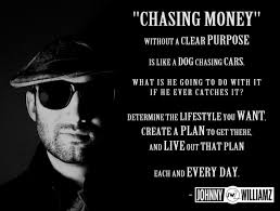 Johnny Williamz On Twitter Everyone Is Chasing Money But What Are