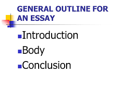 general outline for an essay introduction body conclusion ppt  1 general outline for an essay introduction body conclusion