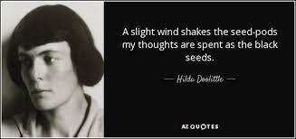 Hilda Doolittle Quote A Slight Wind Shakes The Seedpods My Beauteous Pods Quote
