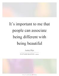 Being Beautiful Quotes And Sayings Best of It's Important To Me That People Can Associate Being Different