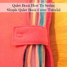 quiet book how to series simple quiet book cover tutorial