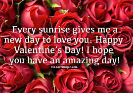 happy valentine s day i love you. Fine Happy Every Sunrise Gives Me A New Day To Love You Happy Valentineu0027s Day I Hope  You Have An Amazing Day And Valentine S Day Love You I