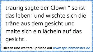 Traurig Sagte Der Clown So Ist Das Leben Und Wischte Sich Die
