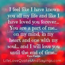 I Love You With All My Heart Quotes Enchanting I Feel Like I Have Known You All My Life And Like I Have Loved You