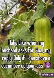 Cucumber in husband ass