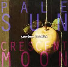 <b>Pale</b> Sun, Crescent Moon – <b>Cowboy Junkies</b>