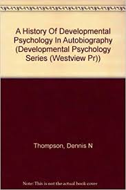 A History Of Developmental Psychology In Autobiography