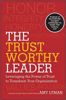The <b>Trustworthy</b> Leader: Leveraging the Power of Trust to Transform ...