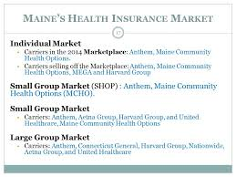 m aine s h ealth i nsurance m arket 17 individual market carriers in the