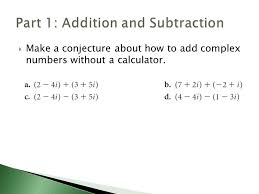 13 make a conjecture about how to add complex numbers without a calculator