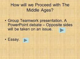 a powerpoint debate how will we proceed the middle ages  2 a powerpoint debate