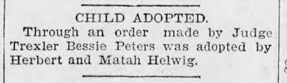 BESSIE PETERS ADOPTED BY HERBERT AND MATAH HELWIG FEB 21 1908 -  Newspapers.com