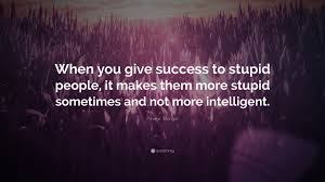 Arsene Wenger Quote When You Give Success To Stupid People It