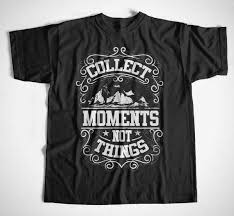 T Shirt Collect Moments S Xxl Spruche Spruch Letter Klettern