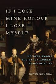 If I Lose Mine Honour, I Lose <b>Myself</b> Honour among the Early ...