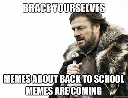 brace yourselves memes about back to school memes are coming ... via Relatably.com