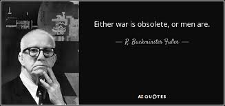 Quotes On War Amazing R Buckminster Fuller Quote Either War Is Obsolete Or Men Are