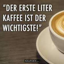 Der Erste Liter Kaffee Ist Der Wichtigste Kaufdex Lustige Sprüche