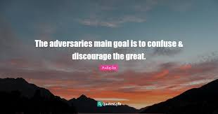 The adversaries main goal is to confuse & discourage the great.... Quote by Auliq-Ice - QuotesLyfe