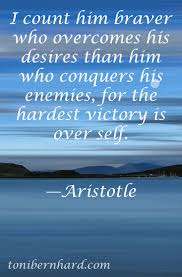 Aristotle Especially When The Self Needs To Conquer Desire For