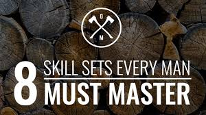 skills sets every man must master 8 skills sets every man must master