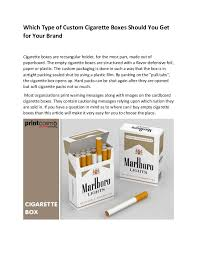Which Type Of Custom Cigarette Boxes Should You Get For