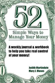 52 Simple Ways To Manage Your Money A Weekly Journal Workbook To