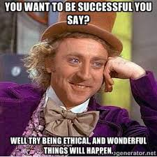 You want to be successful you say? Well try being ethical, and ... via Relatably.com