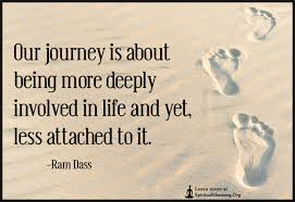 Our Journey Is About Being More Deeply Involved In Life And Yet Unique Quotes About Life Journey