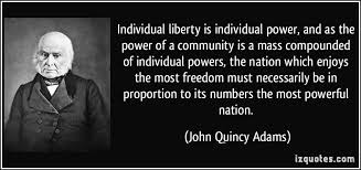 John Quincy Adams Quotes Adorable Individual Liberty Is Individual Power And As The Power Of A