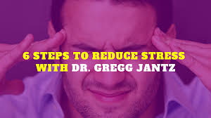 Dr Gregg Jantz 6 Step To Reduce Stress With Dr Gregg Jantz Tips For Readers
