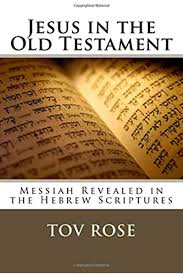 Jesus in the Old Testament: Messiah Revealed in the Hebrew Scriptures:  Rose, Tov: 9781530268740: Amazon.com: Books