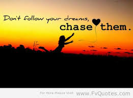 Inspirational Quotes About Chasing Your Dreams Best of Dont Follow Your Dreams Chase Them