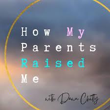 HOW MY PARENTS RAISED ME