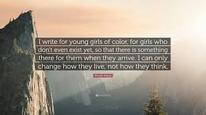 """Ntozake Shange Quote: """"I write for young girls of color, for girls who  don't even exist yet, so that there is something there for them when  the..."""" (7 wallpapers) - Quotefancy"""