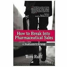 How To Get Into Pharmaceutical Sales How To Break Into Pharmaceutical Sales By Tom Ruff 2007 Paperback For Sale Online Ebay