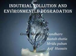 industrial pollution environmental degradation asif bastab mridu g