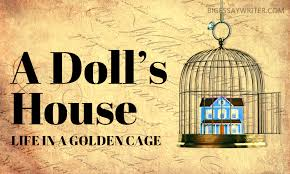 a doll house essay life in a golden cage com on the agenda there is my favorite book by henrik ibsen ldquoa doll s houserdquo that was written in 1879 despite the year when i was reading this book i always