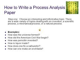 a process essay how to write a process analysis paper step one choose an interesting and informative topic slideplayer