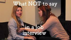what not to say in a job interview what not to say in a job interview